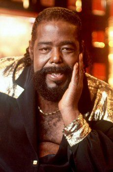 I think he's my favorite male singer!!!! Never get tired of listening to him. Barry White 1944 - 2003 (Age 58) Died from total renal failure.