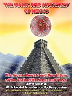 Discover the magic of Ancient Mexico religion, demonology, witchcraft, and astrology, as well as the mysteries of Nagualism, the Aztecs, the Mayan, and much, much more. - See more at: http://www.mythical-gardens.com