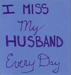 I miss my husband everyday.  Every. Single. Day.