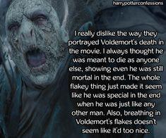 I really dislike the way they portrayed Voldemorts death...