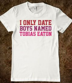 Funny 'I Only Date Boys Named Tobias Eaton' Divergent-Inspired Tee