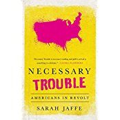 Necessary Trouble is the definitive book on the movements that are poised to permanently remake American politics. We are witnessing a moment of unprecedented political turmoil and social activism. Over the last few years, we've seen the growth of the Tea Party, a twenty-first-century black freedom struggle with BlackLivesMatter, Occupy Wall Street, and the grassroots networks supporting presidential candidates in defiance of the traditional party elites.
