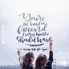 I've decided that everyone should have a friend like you! #LiveYourFaith