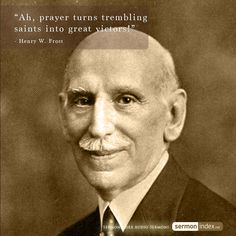 """Ah, prayer turns trembling saints into great victors!"" - Henry W. Frost #prayer #victor #trembling"