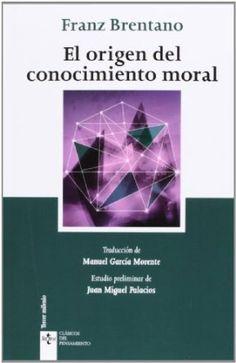 El origen del conocimiento moral / Franz Brentano