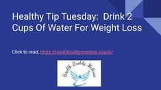 healthy tip Tuesday: Drink 2 cups of water to lose weight! – Health Buddy Melissa