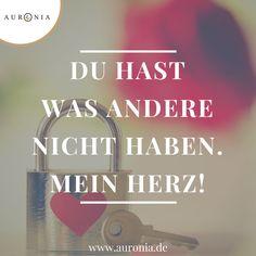 Du hast was andere nicht haben. Mein Herz! Sprüche / Liebe / Hochzeit / Beziehung / Schön / Nachdenklich / Deutsch