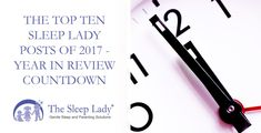 The Top Ten Sleep Lady Posts of 2017  Year in Review Countdown  [sleeplady.com] The Top Ten Sleep Lady Posts of 2017  Year in Review Countdown  Its time for a countdown! As were getting ready to jump into 2018 weve done a little countdown of our own. Here are the ten most-read articles on the Sleep Ladys blog for 2017. There seems to be a common theme in these  we spent 2017 trying to figure out when our babies were going to start sleeping (again). Bookmark a few for the new year!  10. Why…