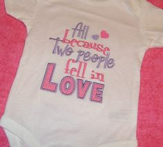 All Because Two People Fell In Love Embroidery Applique Shirt or Onesie Valentine on Etsy, $20.00