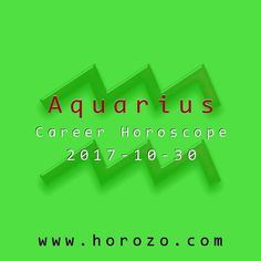 Aquarius Career horoscope for 2017-10-30: Your love of life outside the office might help you get tapped for the next big business trip. If your business doesn't require travel, your imagination can help find new markets close to home..aquarius