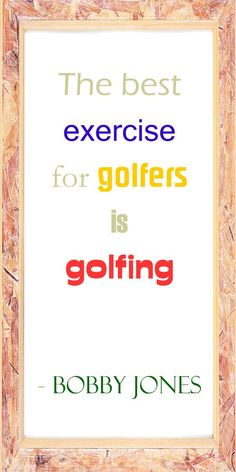 The best exercise for Golfers is GOLFING! Says Bobby Jones! #golf