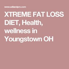 XTREME FAT LOSS DIET, Health, wellness in Youngstown OH