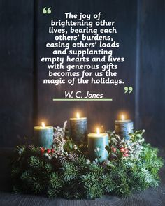 """""""The joy of brightening other lives, bearing each others' burdens, easing others' loads and supplanting empty hearts and lives with generous gifts becomes for us the magic of the holidays."""""""