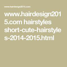 www.hairdesign2015.com hairstyles short-cute-hairstyles-2014-2015.html