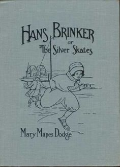 Classic Children's Books - Hans Brinker, or the Silver Skates..not my edition