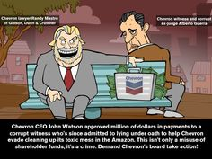 Chevron CEO John Watson approved million of dollars in bribes to help the company evade cleaning up its toxic mess in the Amazon. This isn't only a misuse of shareholder funds, it's a crime. Demand Chevron's board take action!