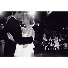 But don't forget who's takin' you home And in whose arms you're gonna be So darlin' save the last dance for me