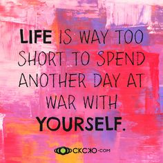 Life Is Way Too Short…