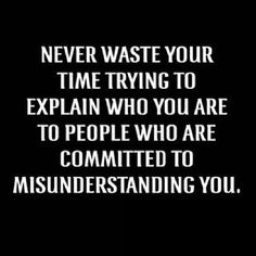 I learned this the hard way in the past two moths at Pine Ridge Job Corps Never waste your time trying to explain who you are to people life quotes quotes quote life lessons life sayings Great Quotes, Quotes To Live By, Me Quotes, Motivational Quotes, Funny Quotes, Inspirational Quotes, Positive Quotes, Quotes About Inner Peace, Good Person Quotes