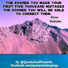 The sooner you make your first five thousand mistakes the sooner you will be able to correct them. -Kimon Nicolaides  #quotes #sayings #proverbs  #motivational #inspirational #inspire #motivate #quote #goals  #success #entrepreneur  Read morehttp://ift.tt/2qVkeRN