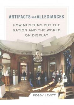 What can we learn about nationalism by looking at a country's cultural institutions? How do the history and culture of particular cities help explain how museums represent diversity? Artifacts and All