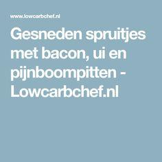 Gesneden spruitjes met bacon, ui en pijnboompitten - Lowcarbchef.nl