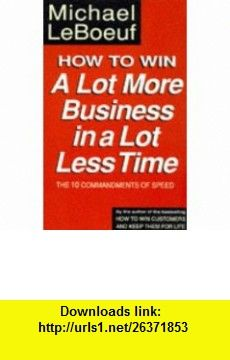 How to Win a Lot More Business in a Lot Less Time Pb (9780749915032) Michael LeBoeuf , ISBN-10: 074991503X  , ISBN-13: 978-0749915032 ,  , tutorials , pdf , ebook , torrent , downloads , rapidshare , filesonic , hotfile , megaupload , fileserve