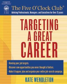Targeting a Great Career (Five O'Clock Club) by Kate Wendleton. $12.82. Author: Kate Wendleton. Publication: January 1, 2006. Series - Five O'Clock Club. Publisher: Delmar Cengage Learning; 001 edition (January 1, 2006)