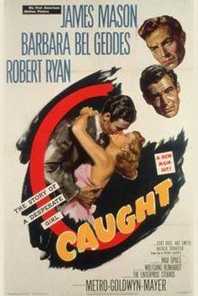 Caught. James Mason, Barbara Bel Geddes, Robert Ryan. Directed by Max Ophuls. 1949