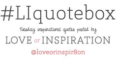 #LIquotebox #LIinspire @loveorinspir8on #LIblog