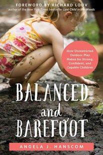Balanced and Barefoot: How Unrestricted Outdoor Play Makes for Strong, Confident, and Capable Children - Integrated Learning Strategies Outdoor Learning, Outdoor Activities, Outdoor Education, Nature Activities, Early Education, Childhood Education, Sensory Activities, Educational Activities, Last Child