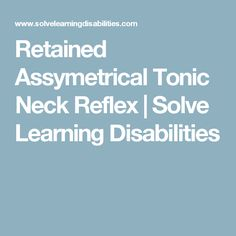 Retained Assymetrical Tonic Neck Reflex | Solve Learning Disabilities
