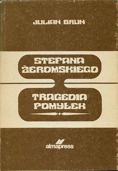 Stefana Żeromskiego tragedia pomyłek, Julian Brun, Almapress, 1986, http://www.antykwariat.nepo.pl/stefana-zeromskiego-tragedia-pomylek-julian-brun-p-14445.html