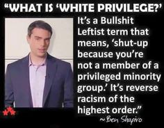 "Preach Ben Shapiro - I am a minority and ""white privilege"" is the most BS thing i've ever heard"