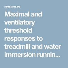 Maximal and ventilatory threshold responses to treadmill and water immersion running. - Abstract - Europe PMC