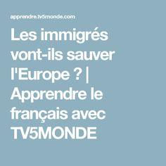 Les immigrés vont-ils sauver l'Europe ?   Apprendre le français avec TV5MONDE