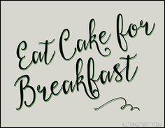 Free Printable! Eat Cake for Breakfast!