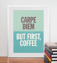 Carpe diem. But first, coffee. Typographic Print. A3 or 11x14. Kitchen Poster. Decoration.