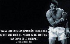Para ser un gran campeon, tienes que creer que eres el mejor, si no lo eres, haz como si lo fueras.  - Muhammad Ali.  #Citas #Frases