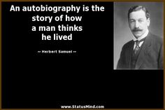 An autobiography is the story of how a man thinks he lived