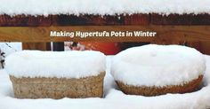 Making Hypertufa Pots in Winter - Yes I do - The Hypertufa Gardener