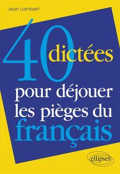 40 dictées pour déjouer les pièges du français Evaluation, France, Comprehension, Point, Books, English Vocabulary, Spelling, Languages, Grammar
