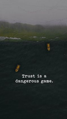 Trust is a dangerous game Quote
