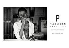 PLATEFORM ISSUE 64 : http://www.plateformag.com/magazine/article/numero-64