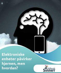 Elektroniske enheter påvirker hjernen, men hvordan?   Elektroniske enheter har blitt unnværlige i vår moderne liv. Teknologi i sin helhet har mange fordeler. Det har blitt en så stor del av vår rutine at mange av oss har vanskeligheter med for å se for seg et liv uten. Men hva gjør det med hjernen vår?