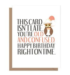 """This funny belated birthday card may convince them that it's not actually belated. It reads: """"This card isn't late. Happy Birthday right on time. Belated Birthday Funny, Happy Birthday Funny Humorous, Old Birthday Cards, Birthday Wishes For Friend, Birthday Wishes Funny, Birthday Greetings, Funny Happy, Humor Birthday, Birthday Quotes"""