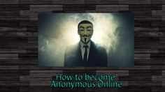 How to become anonymous online (VPN, TOR & Proxy)