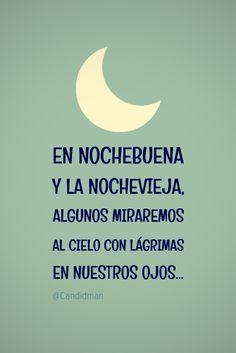"""""""En #NocheBuena y la #NocheVieja, algunos miraremos al #Cielo con #Lagrimas en nuestros #Ojos""""... @candidman #Frases #Navidad #Nostalgia #Reflexion #AñoNuevo #FinDeAño #Candidman"""