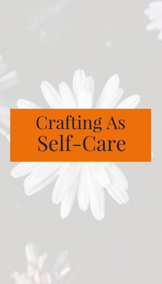 self-care | crafting | sewing | quilting | knitting | crocheting | jewelry making | weaving | crafting as therapy