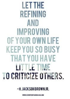 Keep Yourself So Busy that You have Little Time to Criticize Others